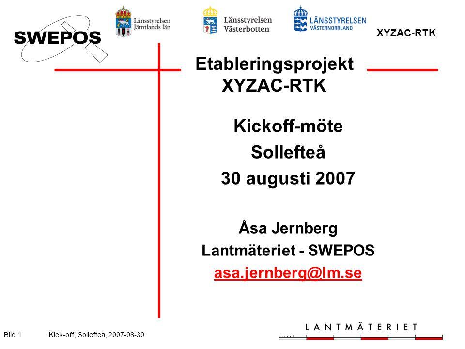 XYZAC-RTK Bild 1Kick-off, Sollefteå, 2007-08-30 Etableringsprojekt XYZAC-RTK Kickoff-möte Sollefteå 30 augusti 2007 Åsa Jernberg Lantmäteriet - SWEPOS asa.jernberg@lm.se