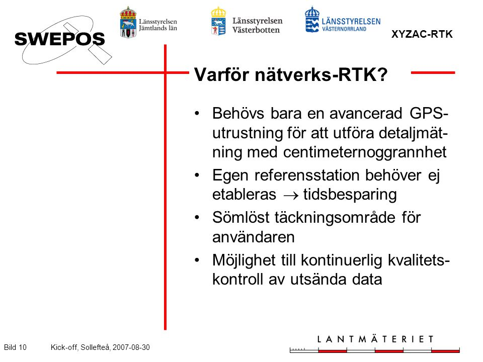 XYZAC-RTK Bild 10Kick-off, Sollefteå, 2007-08-30 Varför nätverks-RTK? Behövs bara en avancerad GPS- utrustning för att utföra detaljmät- ning med cent