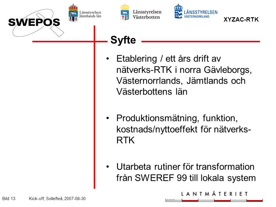 XYZAC-RTK Bild 13Kick-off, Sollefteå, 2007-08-30 Syfte Etablering / ett års drift av nätverks-RTK i norra Gävleborgs, Västernorrlands, Jämtlands och Västerbottens län Produktionsmätning, funktion, kostnads/nyttoeffekt för nätverks- RTK Utarbeta rutiner för transformation från SWEREF 99 till lokala system