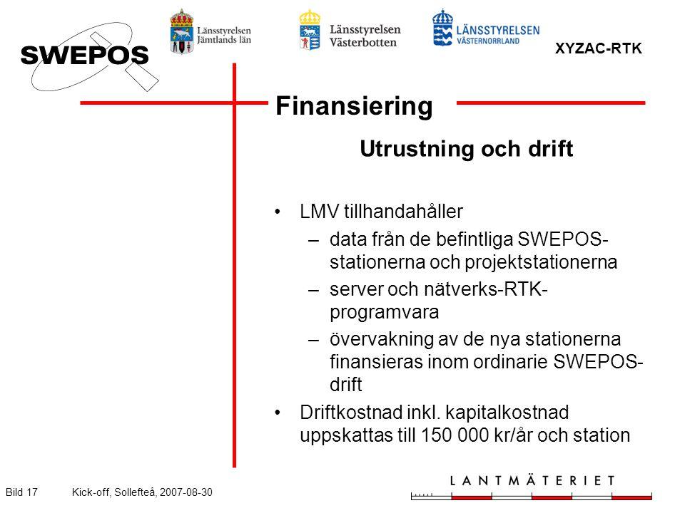 XYZAC-RTK Bild 17Kick-off, Sollefteå, 2007-08-30 Finansiering Utrustning och drift LMV tillhandahåller –data från de befintliga SWEPOS- stationerna och projektstationerna –server och nätverks-RTK- programvara –övervakning av de nya stationerna finansieras inom ordinarie SWEPOS- drift Driftkostnad inkl.