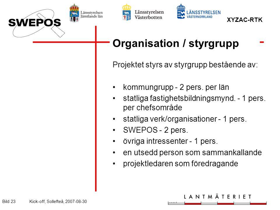 XYZAC-RTK Bild 23Kick-off, Sollefteå, 2007-08-30 Organisation / styrgrupp Projektet styrs av styrgrupp bestående av: kommungrupp - 2 pers. per län sta