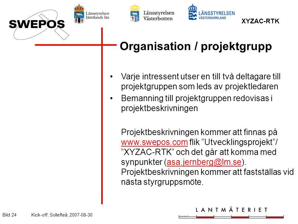 XYZAC-RTK Bild 24Kick-off, Sollefteå, 2007-08-30 Organisation / projektgrupp Varje intressent utser en till två deltagare till projektgruppen som leds av projektledaren Bemanning till projektgruppen redovisas i projektbeskrivningen Projektbeskrivningen kommer att finnas på www.swepos.com flik Utvecklingsprojekt / XYZAC-RTK och det går att komma med synpunkter (asa.jernberg@lm.se).