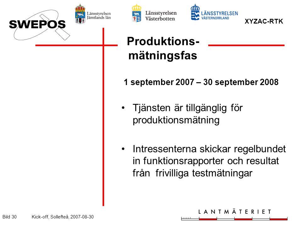 XYZAC-RTK Bild 30Kick-off, Sollefteå, 2007-08-30 Produktions- mätningsfas 1 september 2007 – 30 september 2008 Tjänsten är tillgänglig för produktionsmätning Intressenterna skickar regelbundet in funktionsrapporter och resultat från frivilliga testmätningar