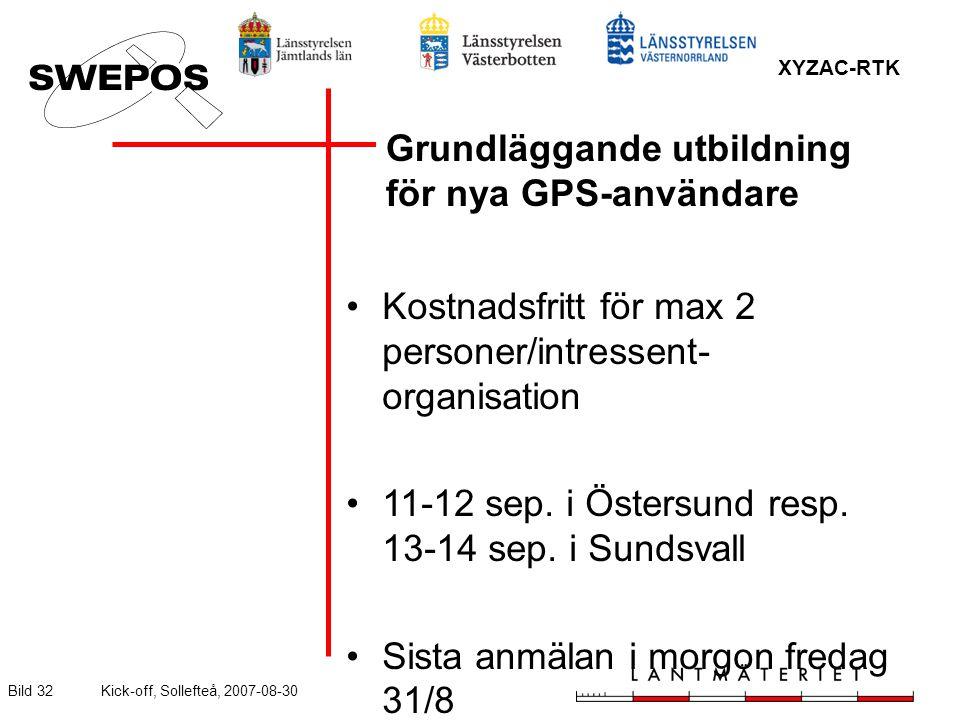 XYZAC-RTK Bild 32Kick-off, Sollefteå, 2007-08-30 Grundläggande utbildning för nya GPS-användare Kostnadsfritt för max 2 personer/intressent- organisation 11-12 sep.