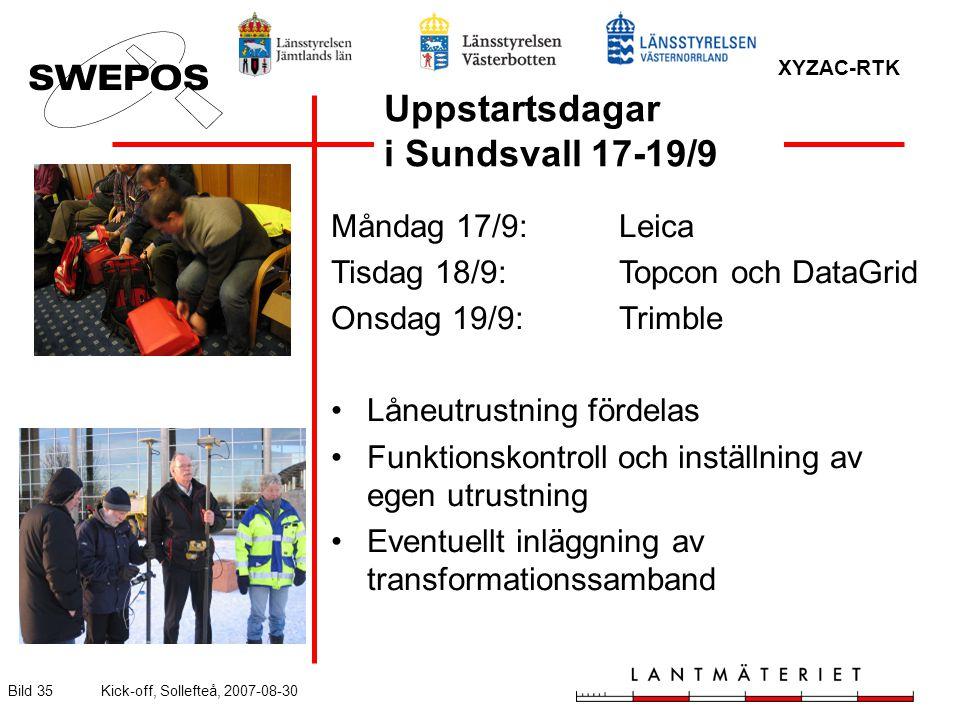 XYZAC-RTK Bild 35Kick-off, Sollefteå, 2007-08-30 Uppstartsdagar i Sundsvall 17-19/9 Måndag 17/9:Leica Tisdag 18/9:Topcon och DataGrid Onsdag 19/9:Trimble Låneutrustning fördelas Funktionskontroll och inställning av egen utrustning Eventuellt inläggning av transformationssamband
