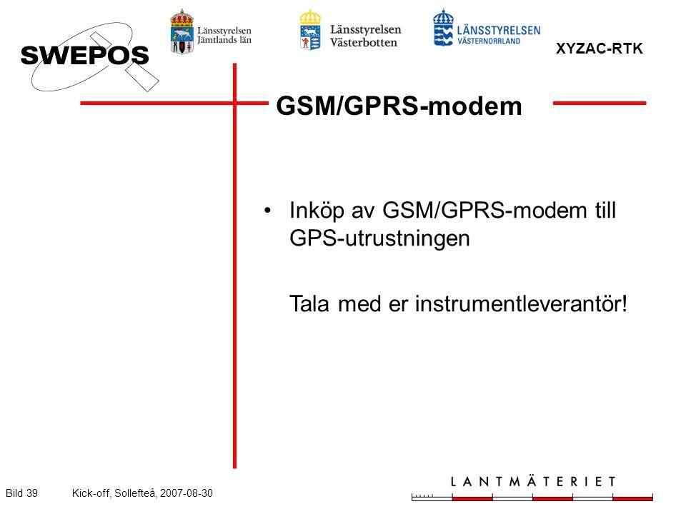 XYZAC-RTK Bild 39Kick-off, Sollefteå, 2007-08-30 GSM/GPRS-modem Inköp av GSM/GPRS-modem till GPS-utrustningen Tala med er instrumentleverantör!