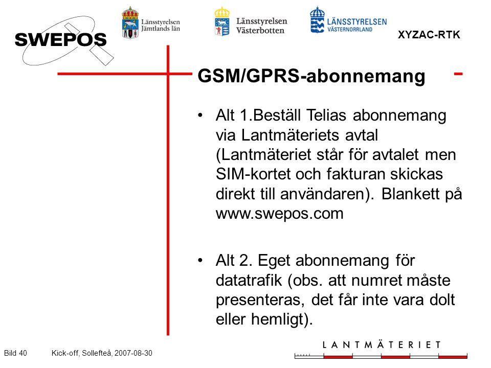 XYZAC-RTK Bild 40Kick-off, Sollefteå, 2007-08-30 GSM/GPRS-abonnemang Alt 1.Beställ Telias abonnemang via Lantmäteriets avtal (Lantmäteriet står för avtalet men SIM-kortet och fakturan skickas direkt till användaren).