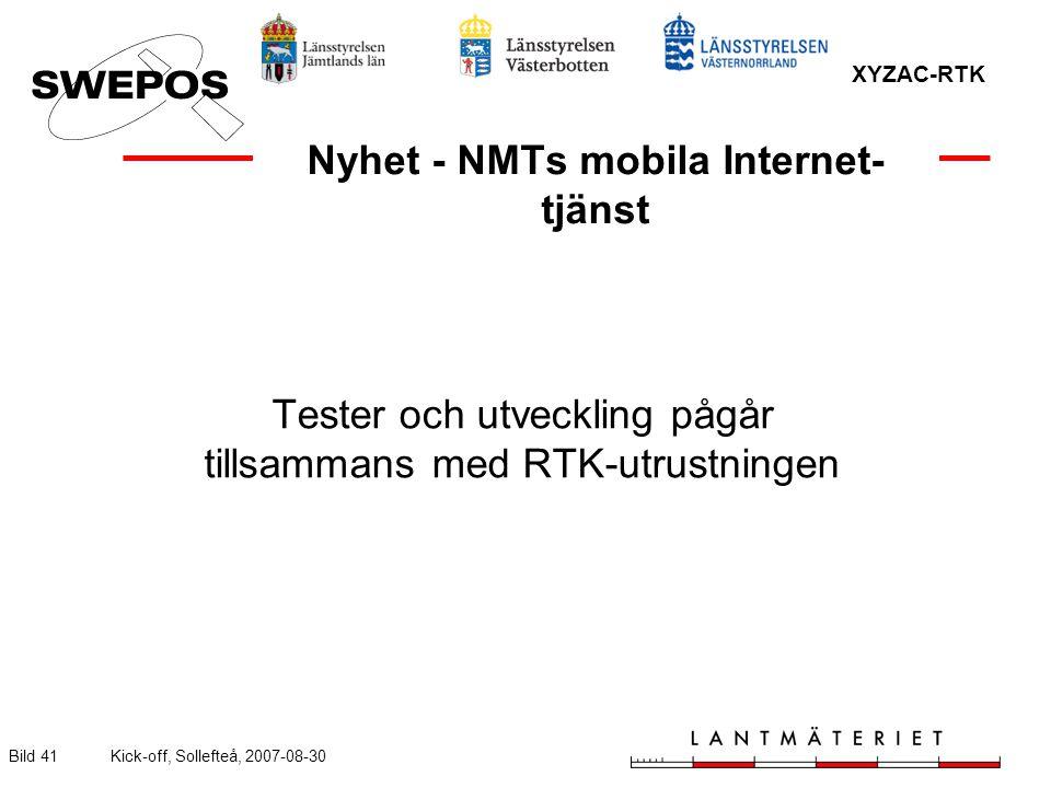 XYZAC-RTK Bild 41Kick-off, Sollefteå, 2007-08-30 Nyhet - NMTs mobila Internet- tjänst Tester och utveckling pågår tillsammans med RTK-utrustningen