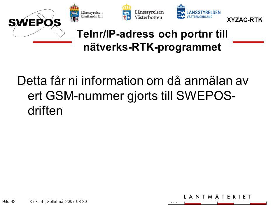 XYZAC-RTK Bild 42Kick-off, Sollefteå, 2007-08-30 Telnr/IP-adress och portnr till nätverks-RTK-programmet Detta får ni information om då anmälan av ert GSM-nummer gjorts till SWEPOS- driften