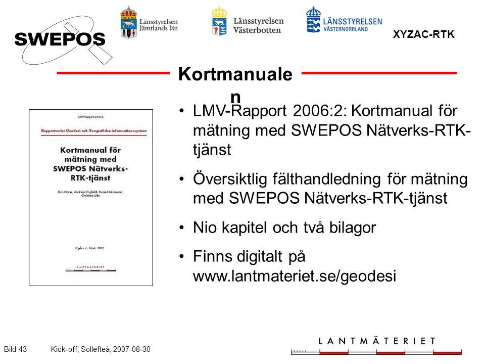 XYZAC-RTK Bild 43Kick-off, Sollefteå, 2007-08-30 LMV-Rapport 2006:2: Kortmanual för mätning med SWEPOS Nätverks-RTK- tjänst Översiktlig fälthandledning för mätning med SWEPOS Nätverks-RTK-tjänst Nio kapitel och två bilagor Finns digitalt på www.lantmateriet.se/geodesi Kortmanuale n