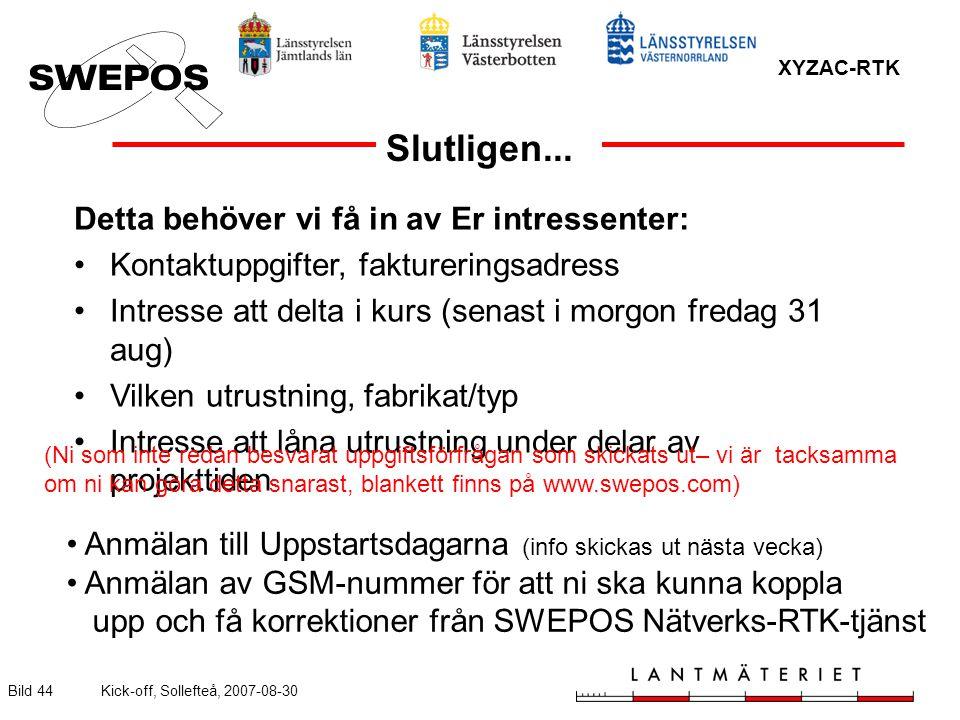 XYZAC-RTK Bild 44Kick-off, Sollefteå, 2007-08-30 Slutligen... Detta behöver vi få in av Er intressenter: Kontaktuppgifter, faktureringsadress Intresse