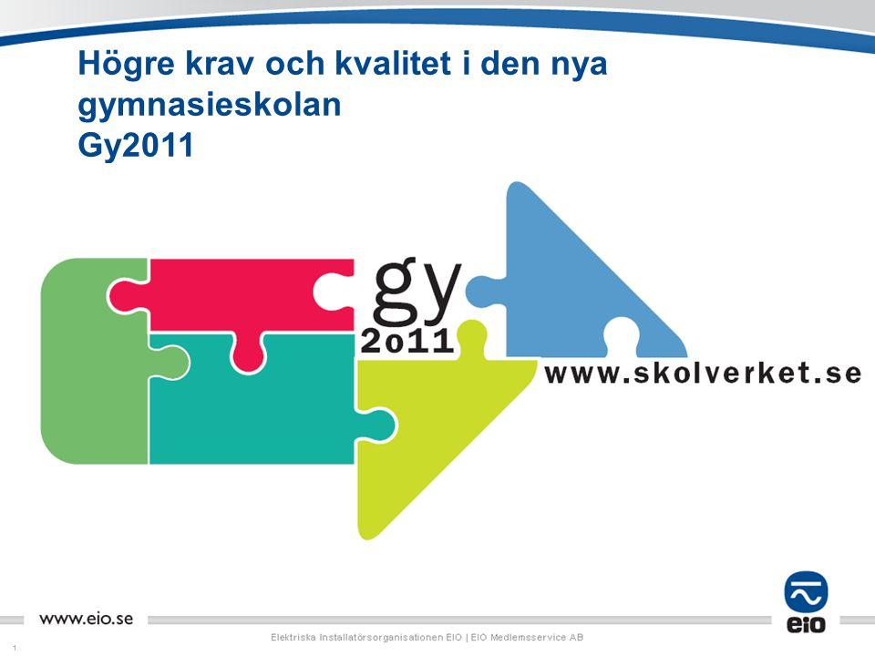 11 Högre krav och kvalitet i den nya gymnasieskolan Gy2011 Skriv text, lägg in bilder/diagram