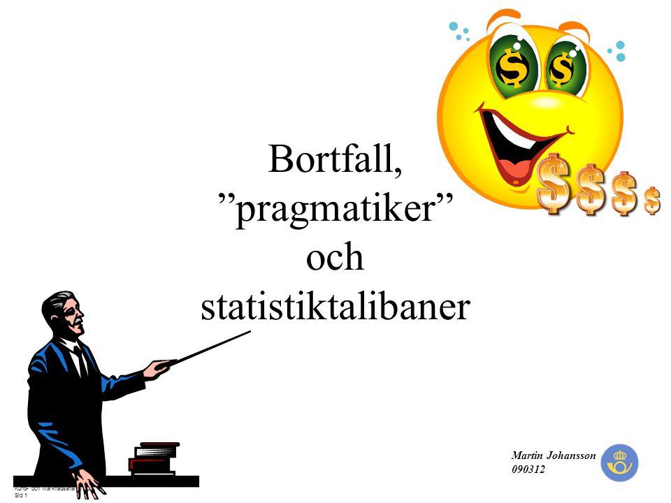 """200610 Kund- och Marknadsanalys/MJ Sid 1 Martin Johansson 090312 Bortfall, """"pragmatiker"""" och statistiktalibaner"""
