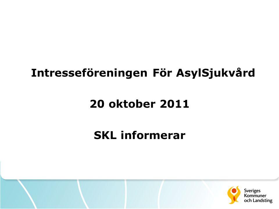 Intresseföreningen För AsylSjukvård 20 oktober 2011 SKL informerar