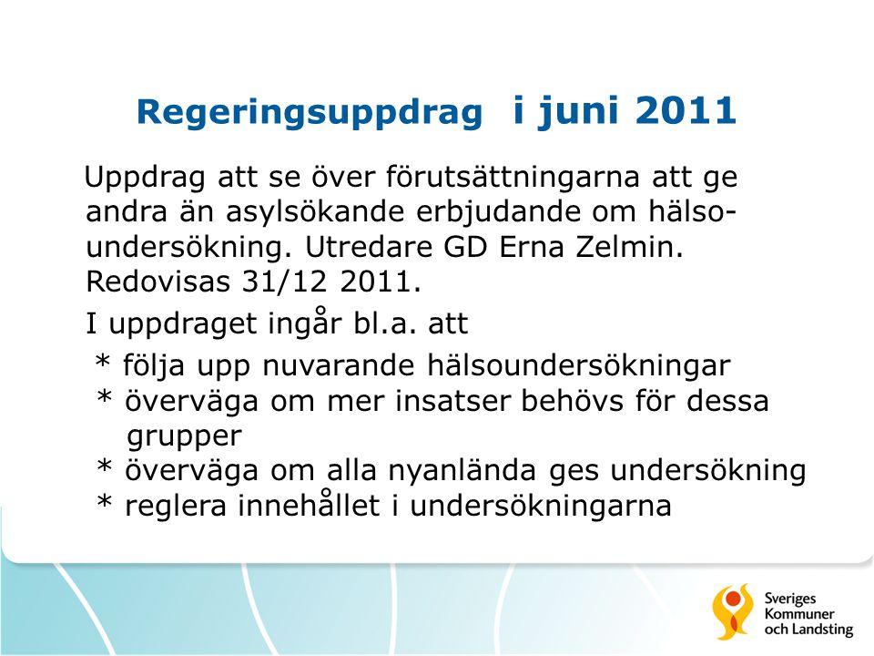 Regeringsuppdrag i juni 2011 Uppdrag att se över förutsättningarna att ge andra än asylsökande erbjudande om hälso- undersökning.