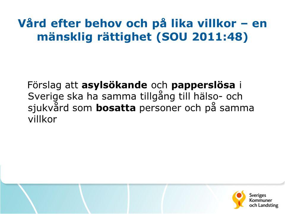 Vård efter behov och på lika villkor – en mänsklig rättighet (SOU 2011:48) Förslag att asylsökande och papperslösa i Sverige ska ha samma tillgång till hälso- och sjukvård som bosatta personer och på samma villkor