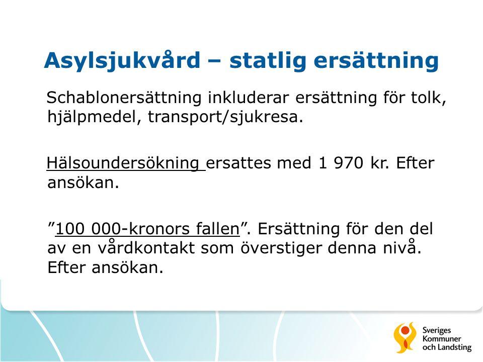 Asylsjukvård – statlig ersättning Schablonersättning inkluderar ersättning för tolk, hjälpmedel, transport/sjukresa.