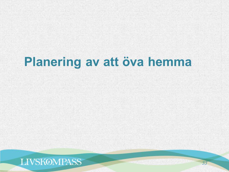 Planering av att öva hemma 33