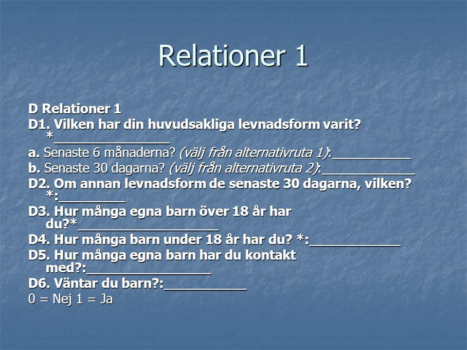 Relationer 1 D Relationer 1 D1. Vilken har din huvudsakliga levnadsform varit? *______________ a. Senaste 6 månaderna? (välj från alternativruta 1):__