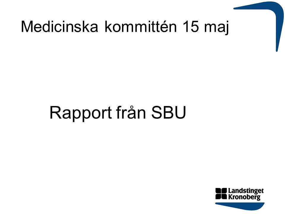 Medicinska kommittén 15 maj Rapport från SBU