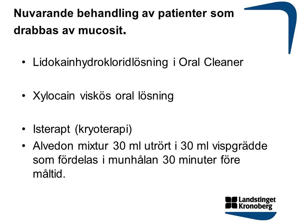 Nuvarande behandling av patienter som drabbas av mucosit. Lidokainhydrokloridlösning i Oral Cleaner Xylocain viskös oral lösning Isterapt (kryoterapi)