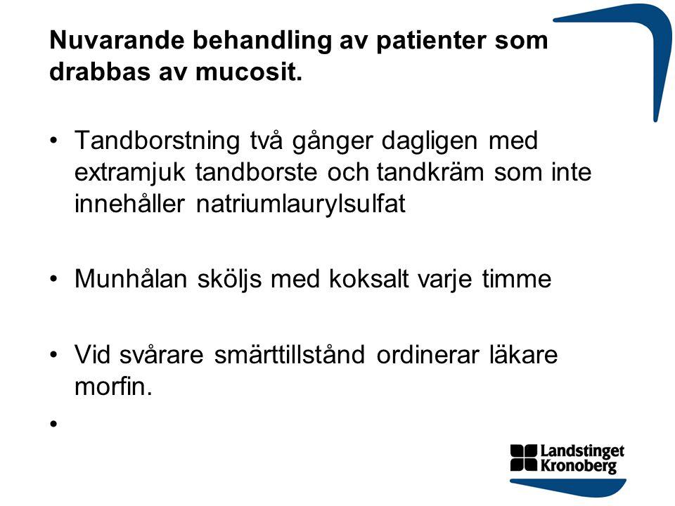 Nuvarande behandling av patienter som drabbas av mucosit. Tandborstning två gånger dagligen med extramjuk tandborste och tandkräm som inte innehåller
