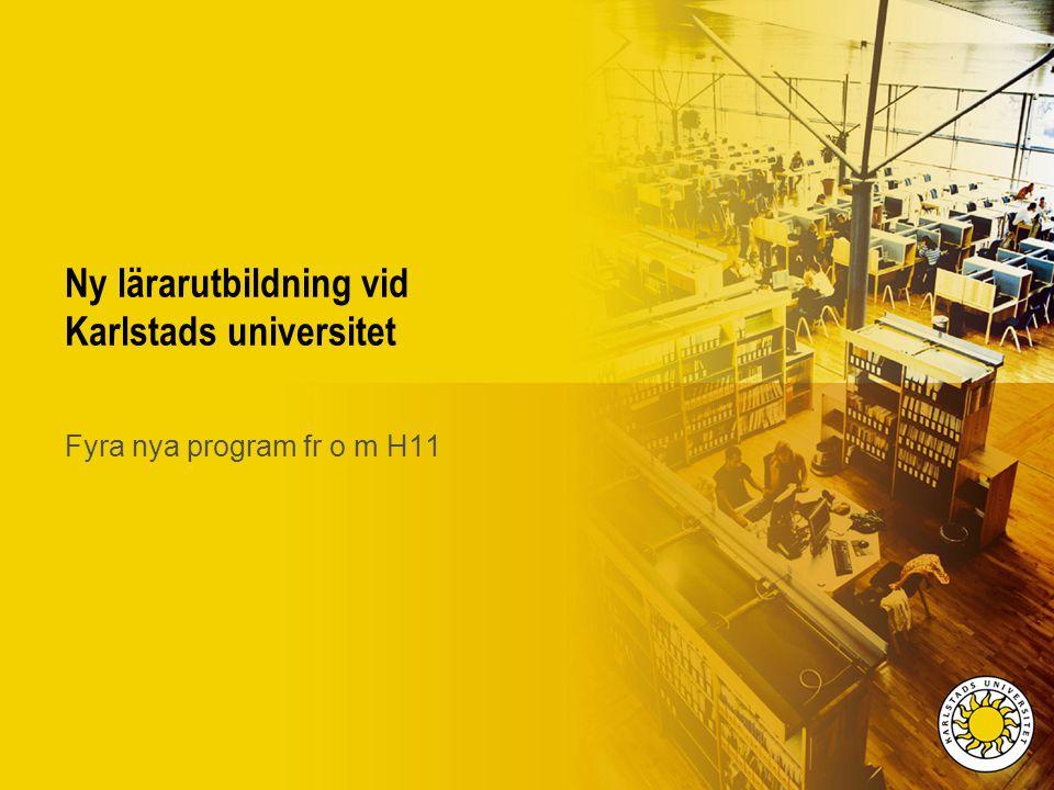 Ny lärarutbildning vid Karlstads universitet Fyra nya program fr o m H11