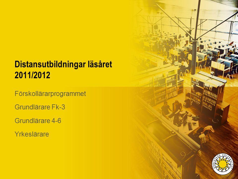 Distansutbildningar läsåret 2011/2012 Förskollärarprogrammet Grundlärare Fk-3 Grundlärare 4-6 Yrkeslärare
