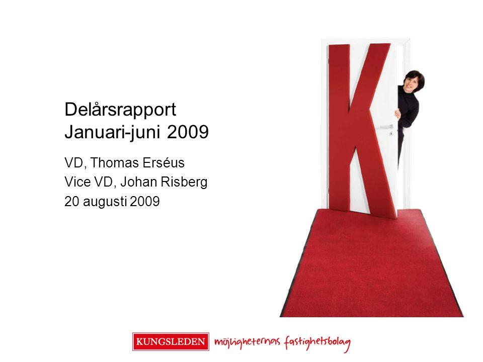 Delårsrapport Januari-juni 2009 VD, Thomas Erséus Vice VD, Johan Risberg 20 augusti 2009
