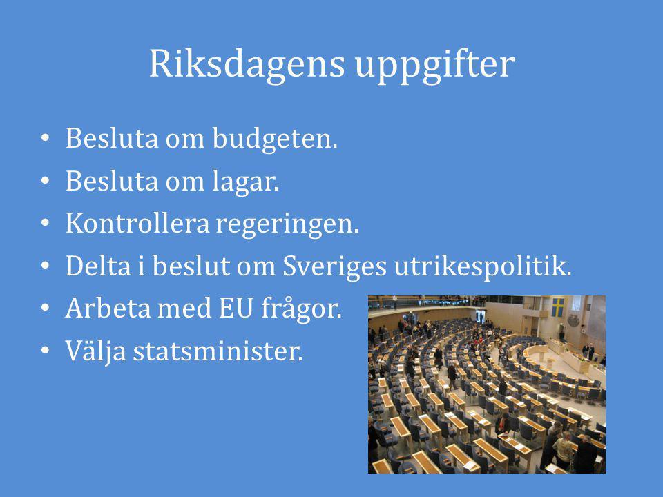 Riksdagens uppgifter Besluta om budgeten. Besluta om lagar. Kontrollera regeringen. Delta i beslut om Sveriges utrikespolitik. Arbeta med EU frågor. V