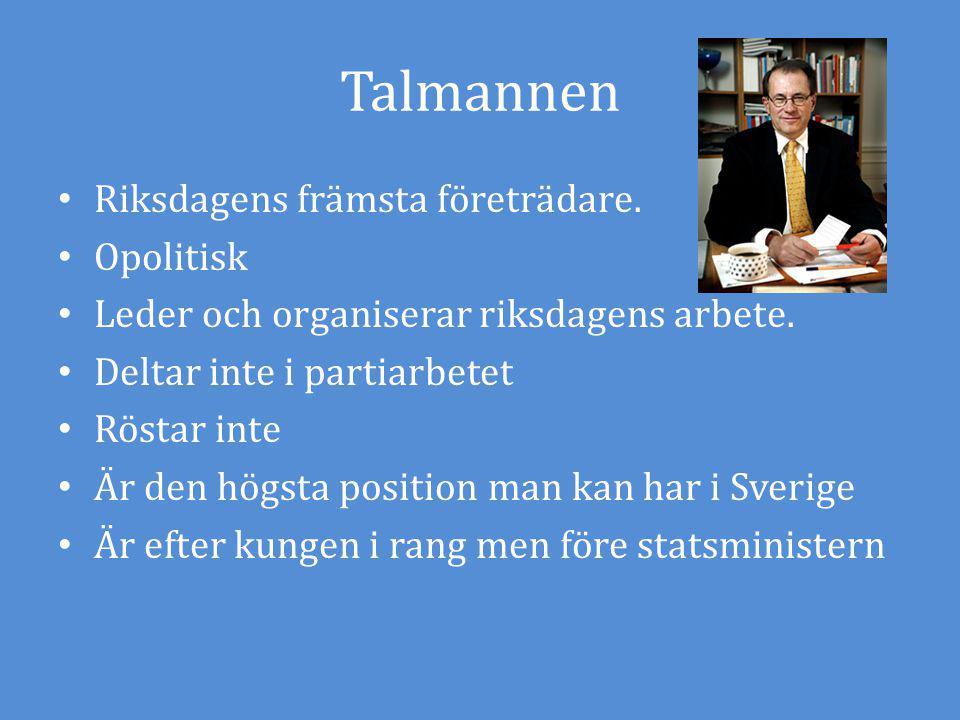 Talmannen Riksdagens främsta företrädare. Opolitisk Leder och organiserar riksdagens arbete. Deltar inte i partiarbetet Röstar inte Är den högsta posi
