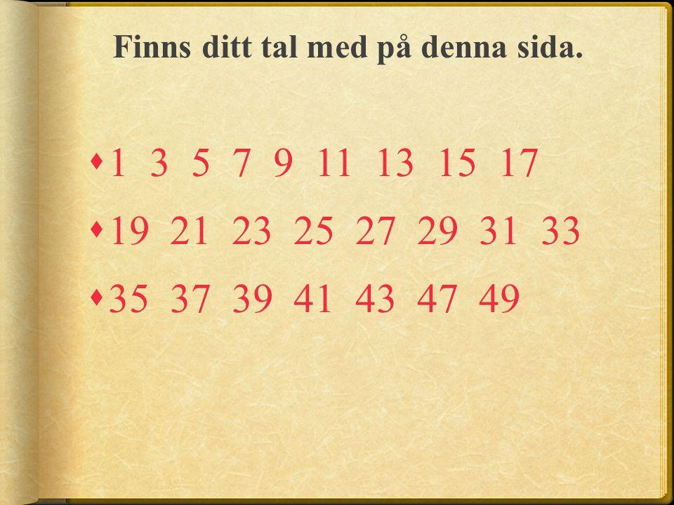 Finns ditt tal med på denna sida.  1 3 5 7 9 11 13 15 17  19 21 23 25 27 29 31 33  35 37 39 41 43 47 49