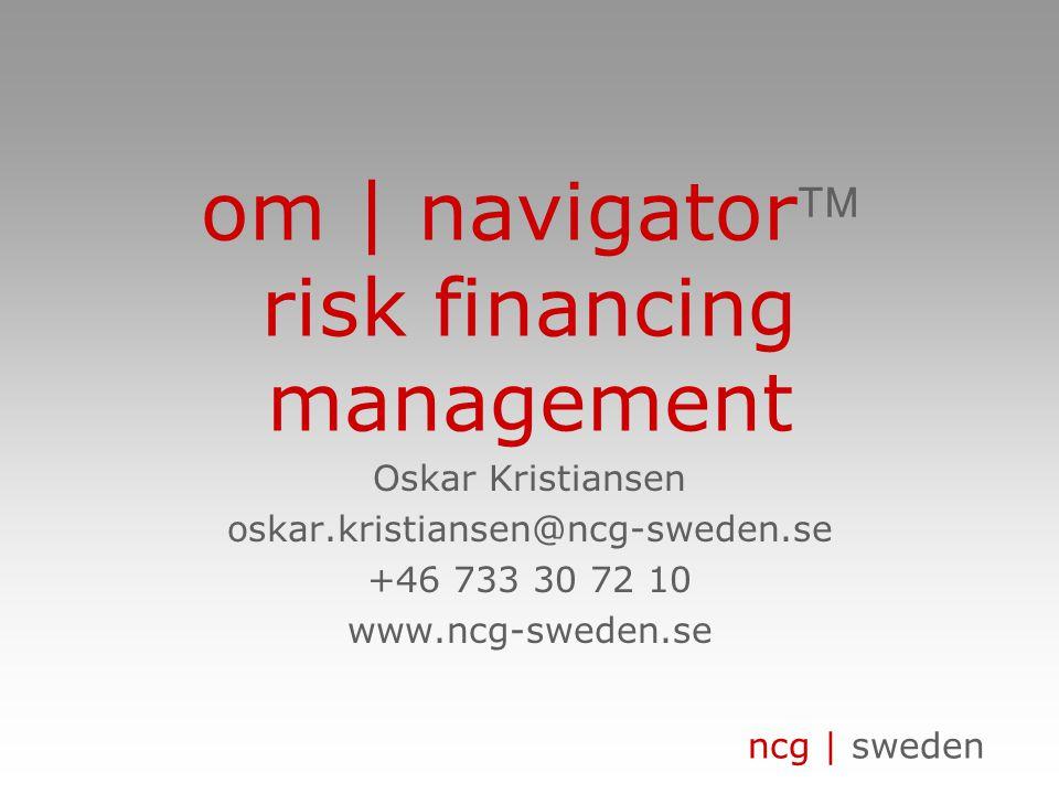 ncg | sweden om | navigator risk financing management Oskar Kristiansen oskar.kristiansen@ncg-sweden.se +46 733 30 72 10 www.ncg-sweden.se