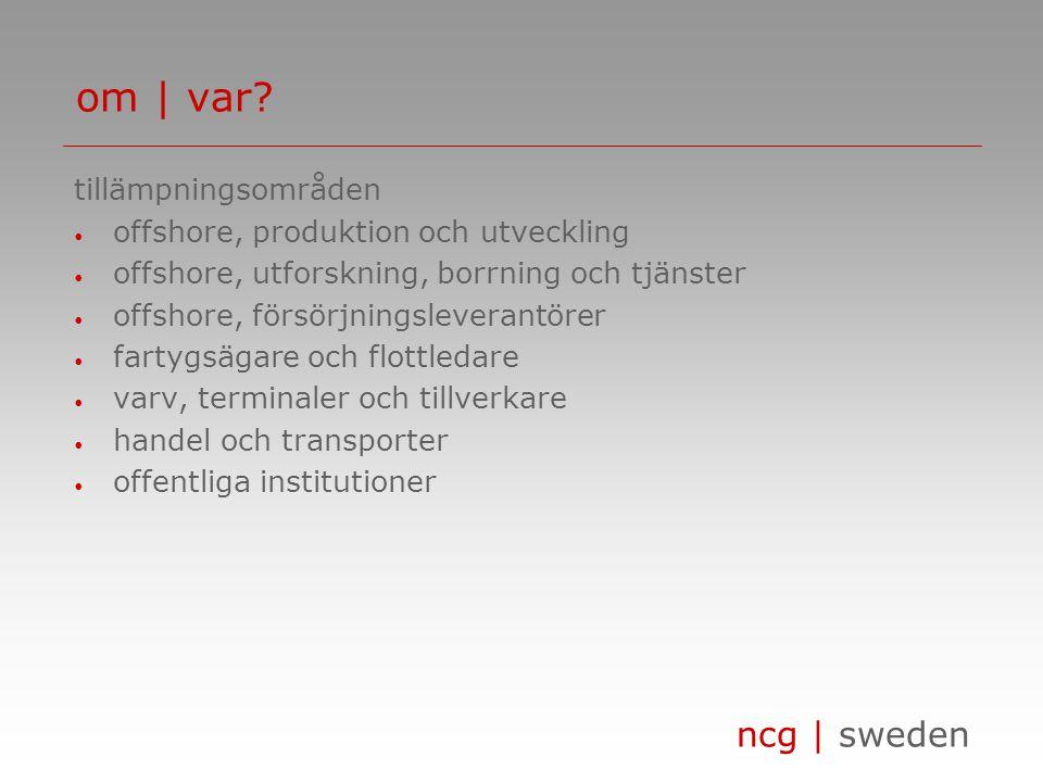 ncg | sweden tillämpningsområden offshore, produktion och utveckling offshore, utforskning, borrning och tjänster offshore, försörjningsleverantörer fartygsägare och flottledare varv, terminaler och tillverkare handel och transporter offentliga institutioner om | var