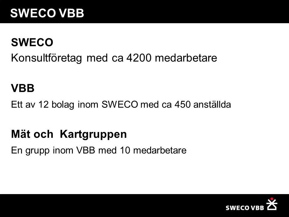 SWECO VBB SWECO Konsultföretag med ca 4200 medarbetare VBB Ett av 12 bolag inom SWECO med ca 450 anställda Mät och Kartgruppen En grupp inom VBB med 10 medarbetare