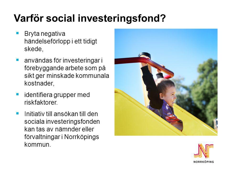 Varför social investeringsfond?  Bryta negativa händelseförlopp i ett tidigt skede,  användas för investeringar i förebyggande arbete som på sikt ge