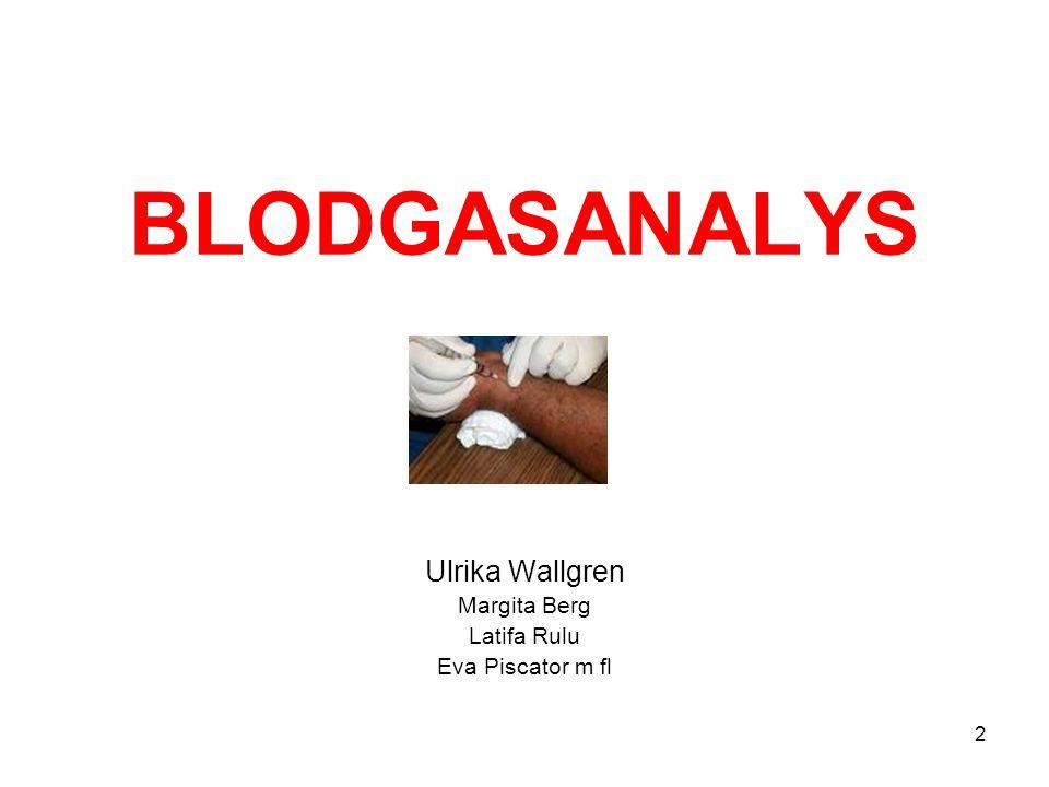 BLODGASANALYS Ulrika Wallgren Margita Berg Latifa Rulu Eva Piscator m fl 2