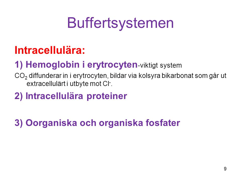 Buffertsystemen Intracellulära: 1) Hemoglobin i erytrocyten -viktigt system CO 2 diffunderar in i erytrocyten, bildar via kolsyra bikarbonat som går ut extracellulärt i utbyte mot Cl -.