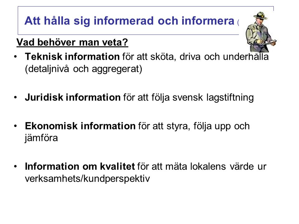 Vad behöver man veta? Teknisk information för att sköta, driva och underhålla (detaljnivå och aggregerat) Juridisk information för att följa svensk la