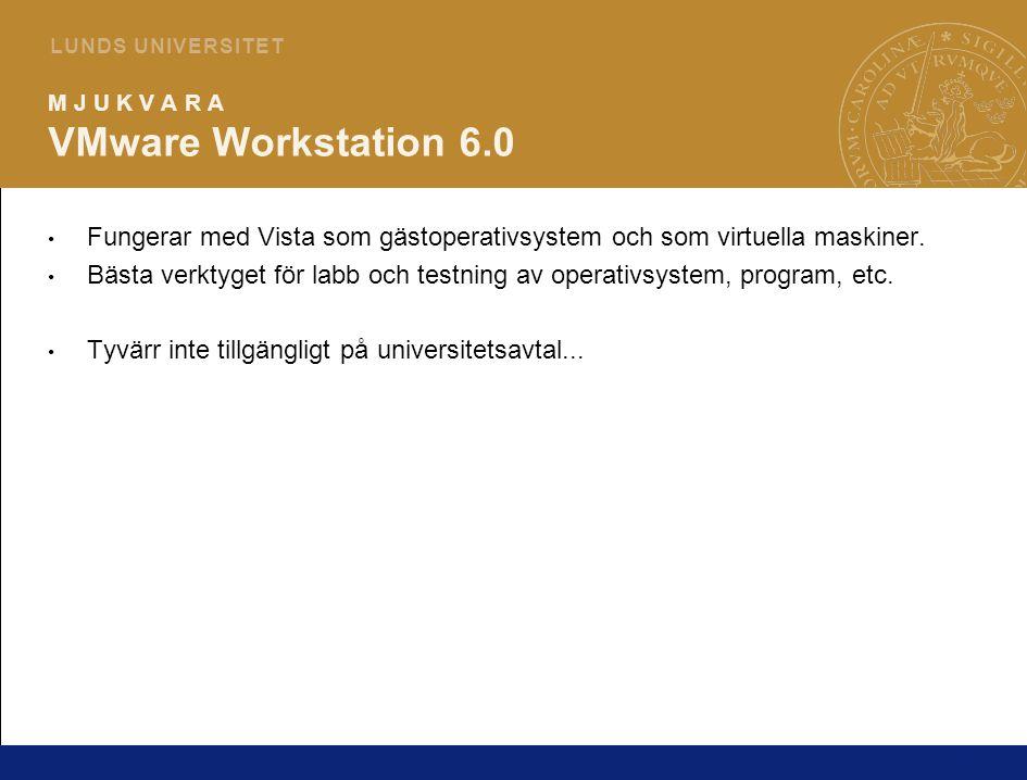 9 L U N D S U N I V E R S I T E T M J U K V A R A VMware Workstation 6.0 Fungerar med Vista som gästoperativsystem och som virtuella maskiner. Bästa v