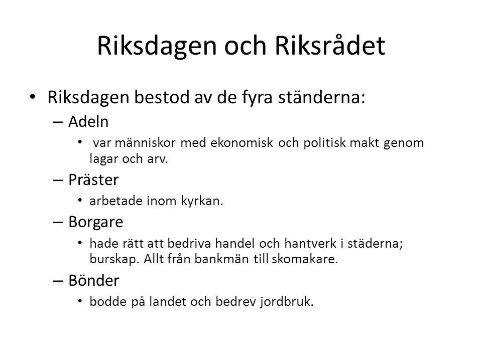 Riksdagen och Riksrådet Riksdagen bestod av de fyra ständerna: – Adeln var människor med ekonomisk och politisk makt genom lagar och arv. – Präster ar