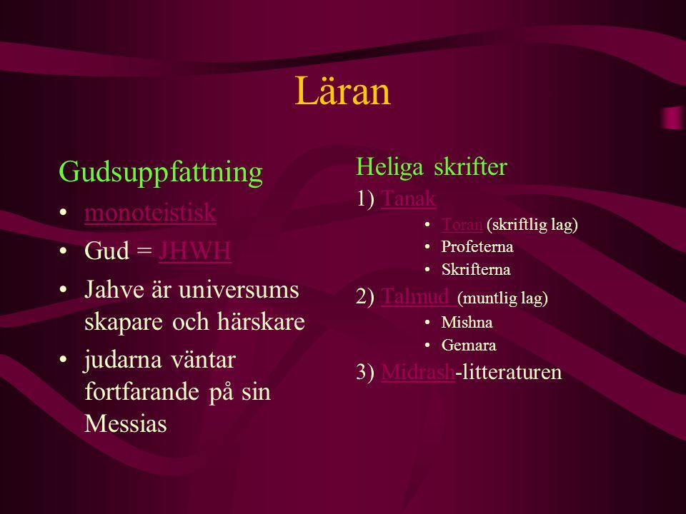 Läran Gudsuppfattning monoteistisk Gud = JHWHJHWH Jahve är universums skapare och härskare judarna väntar fortfarande på sin Messias Heliga skrifter 1