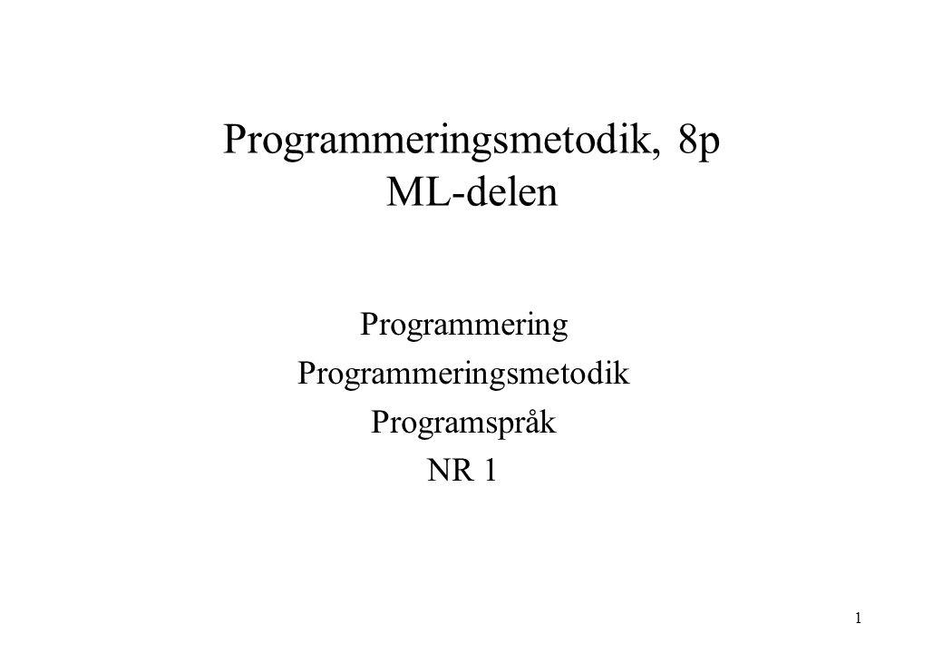1 Programmeringsmetodik, 8p ML-delen Programmering Programmeringsmetodik Programspråk NR 1