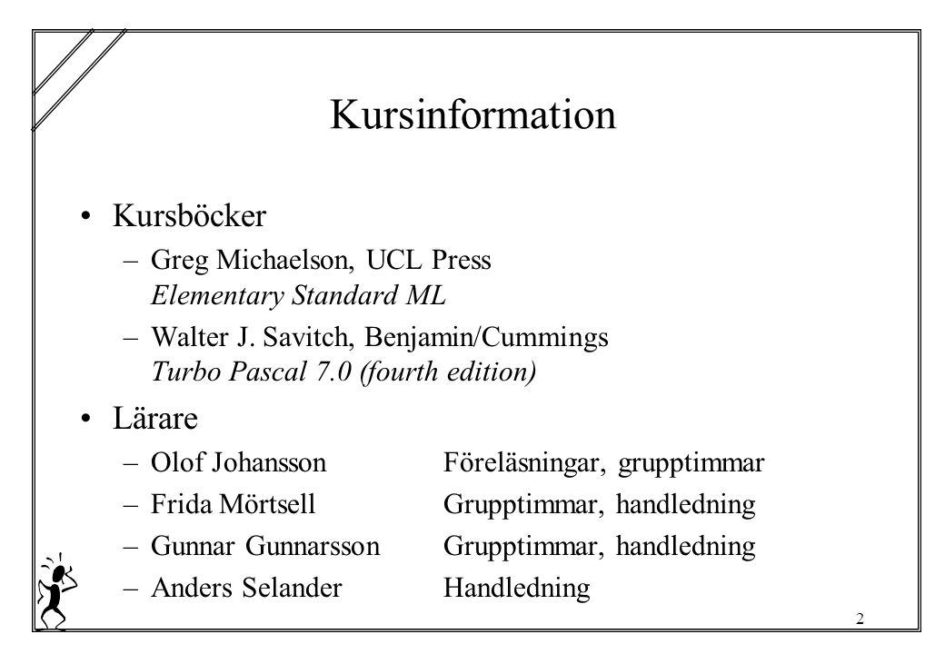 2 Kursinformation Kursböcker –Greg Michaelson, UCL Press Elementary Standard ML –Walter J. Savitch, Benjamin/Cummings Turbo Pascal 7.0 (fourth edition