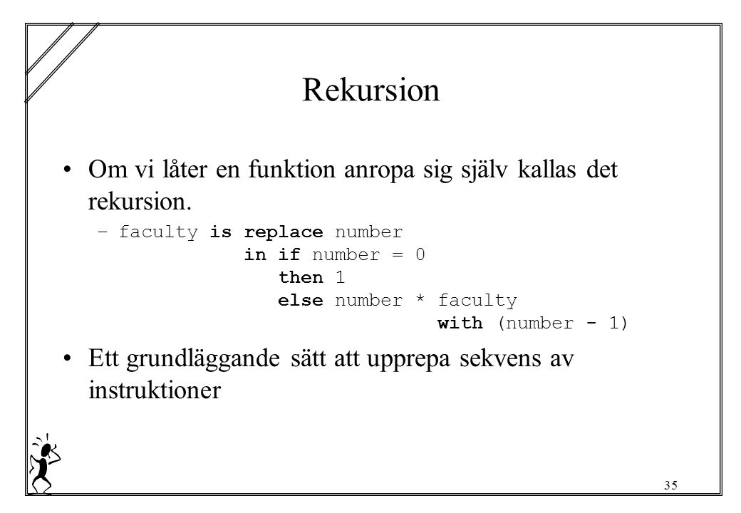 35 Rekursion Om vi låter en funktion anropa sig själv kallas det rekursion. –faculty is replace number in if number = 0 then 1 else number * faculty w