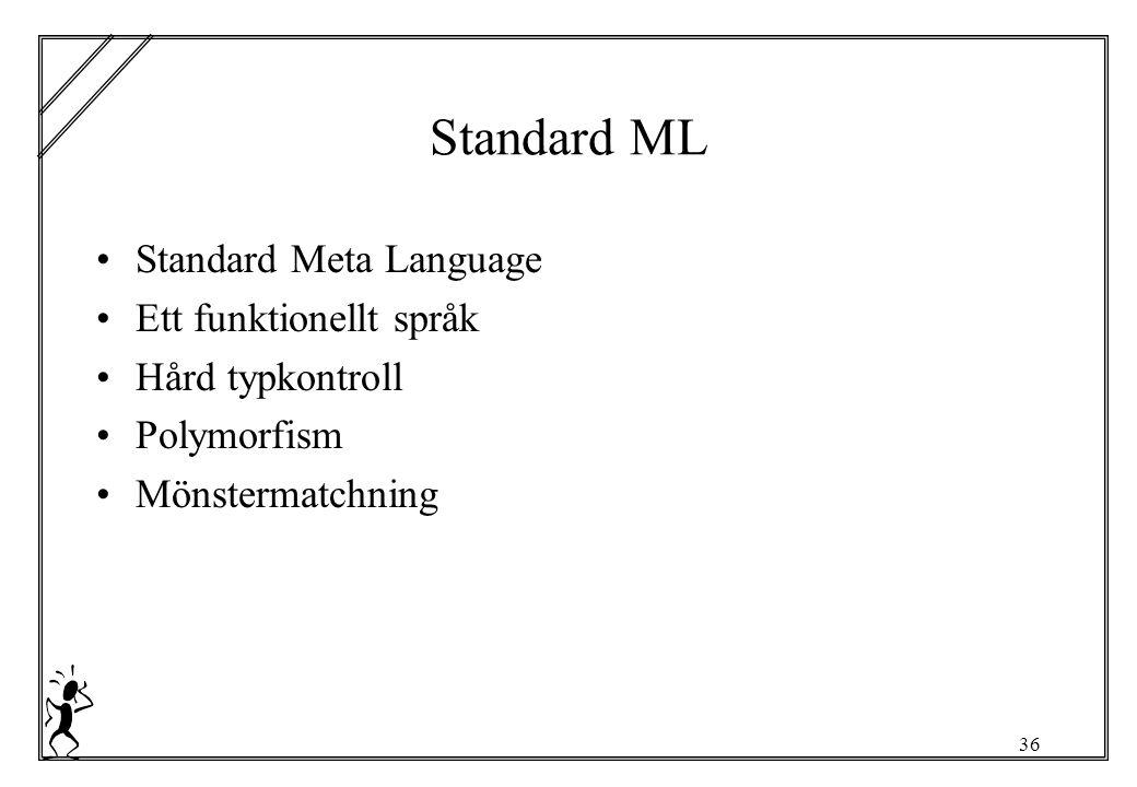 36 Standard ML Standard Meta Language Ett funktionellt språk Hård typkontroll Polymorfism Mönstermatchning