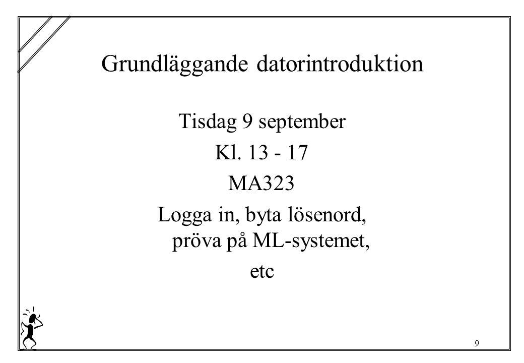 9 Grundläggande datorintroduktion Tisdag 9 september Kl.