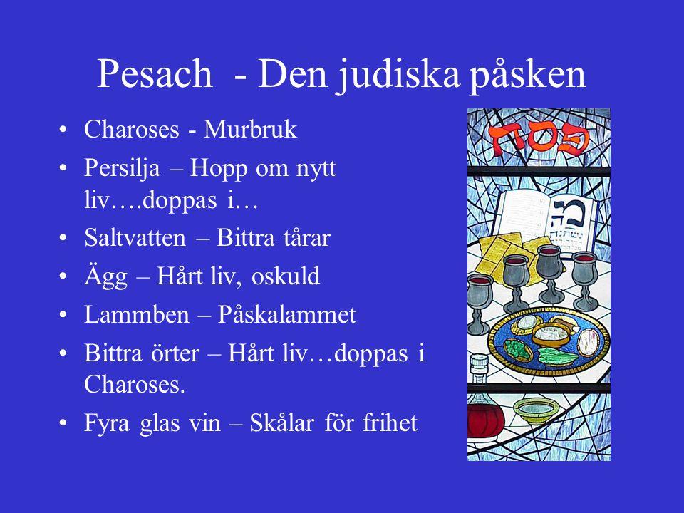 Pesach - Den judiska påsken Charoses - Murbruk Persilja – Hopp om nytt liv….doppas i… Saltvatten – Bittra tårar Ägg – Hårt liv, oskuld Lammben – Påska