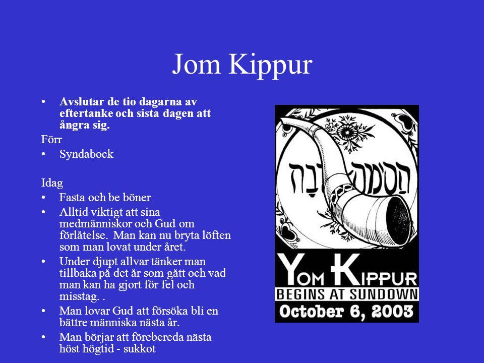 Jom Kippur Avslutar de tio dagarna av eftertanke och sista dagen att ångra sig. Förr Syndabock Idag Fasta och be böner Alltid viktigt att sina medmänn