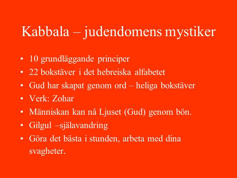 Kabbala – judendomens mystiker 10 grundläggande principer 22 bokstäver i det hebreiska alfabetet Gud har skapat genom ord – heliga bokstäver Verk: Zoh